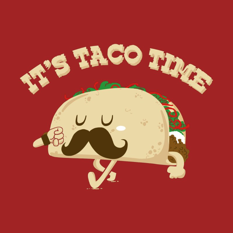 Taco Time by bykai's Artist Shop