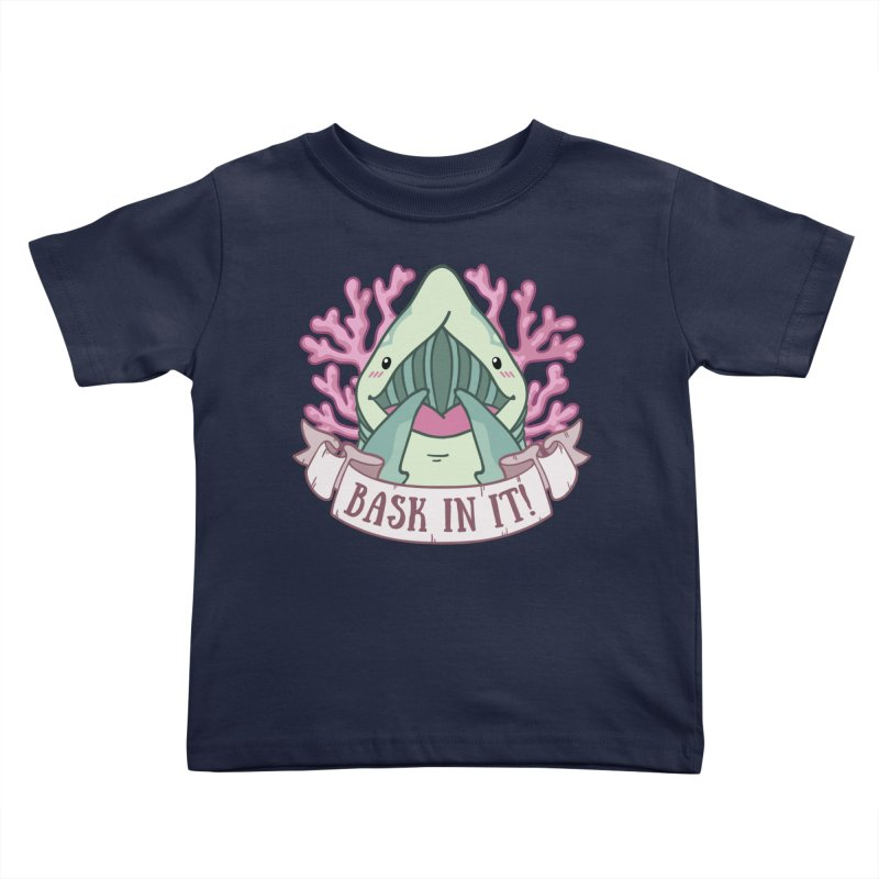 Bask In It! (Basking Shark) Kids Toddler T-Shirt by Byte Size Treasure's Shop
