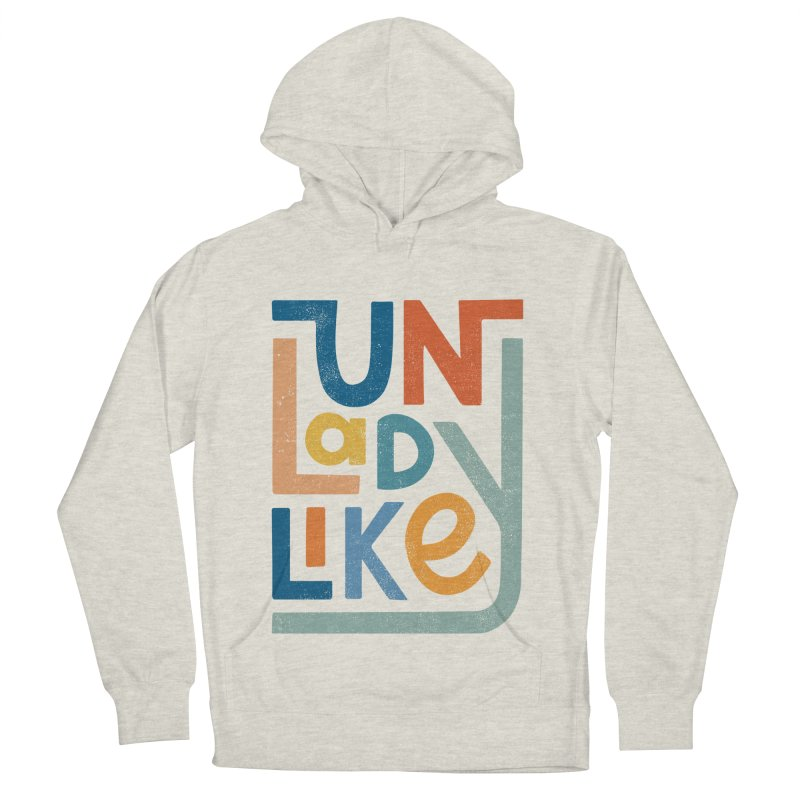 Unladylike Women's French Terry Pullover Hoody by cabinsupplyco's Artist Shop