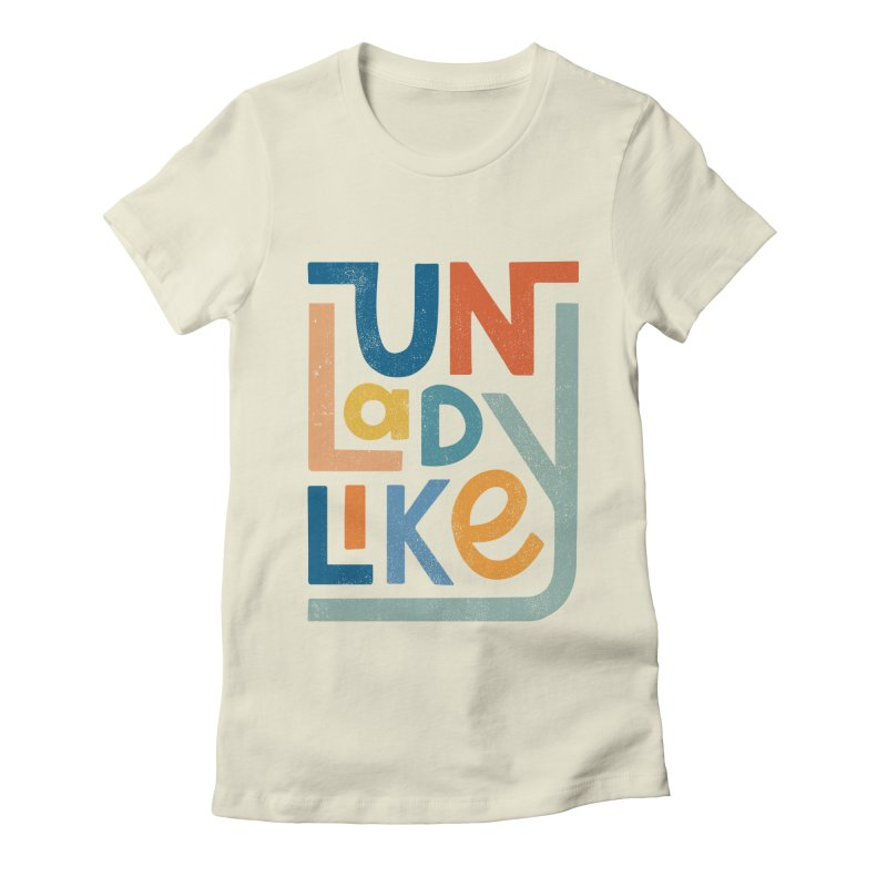 Unladylike Women's Fitted T-Shirt by cabinsupplyco's Artist Shop