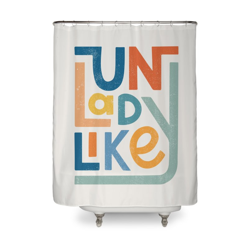 Unladylike Home Shower Curtain by cabinsupplyco's Artist Shop