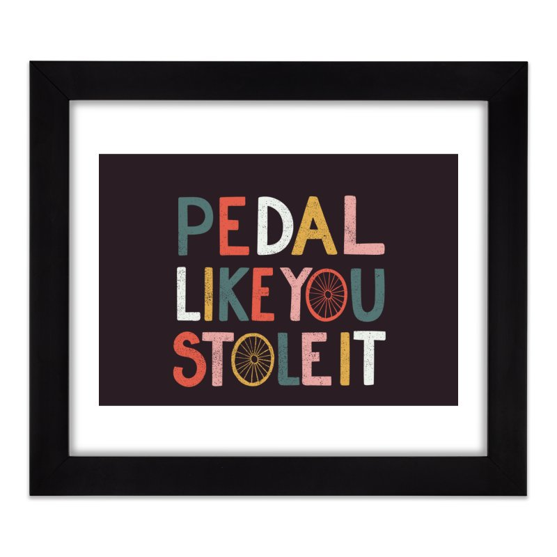 Pedal like you stole it Home Framed Fine Art Print by cabinsupplyco's Artist Shop