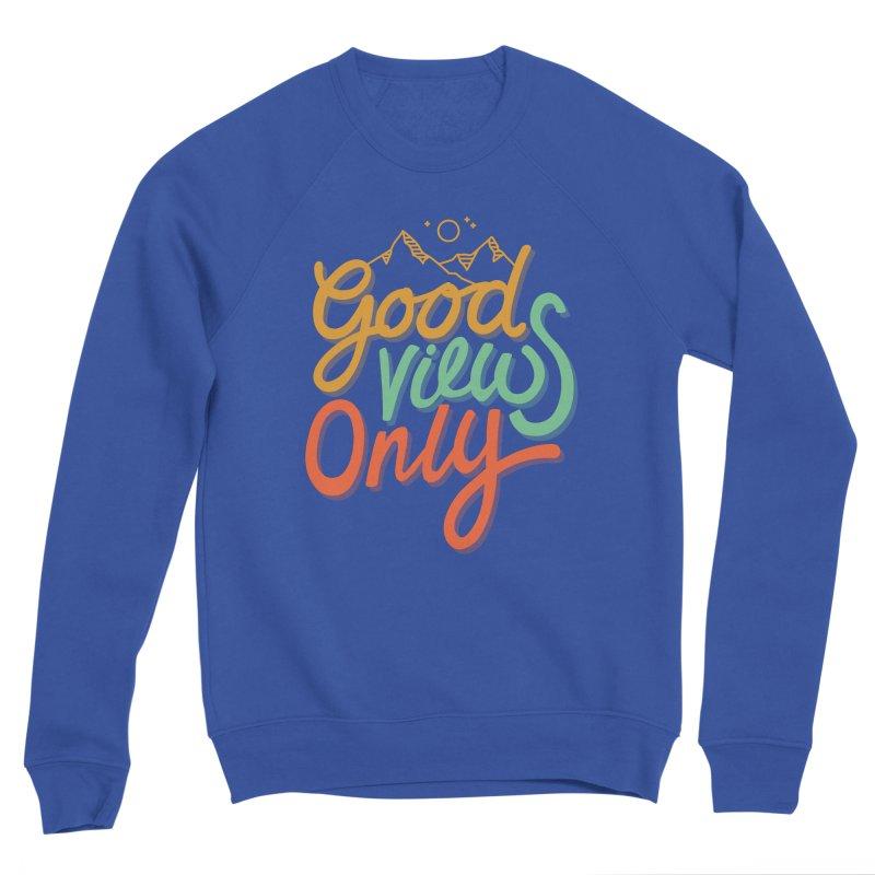 Good Views Only Men's Sweatshirt by cabinsupplyco's Artist Shop