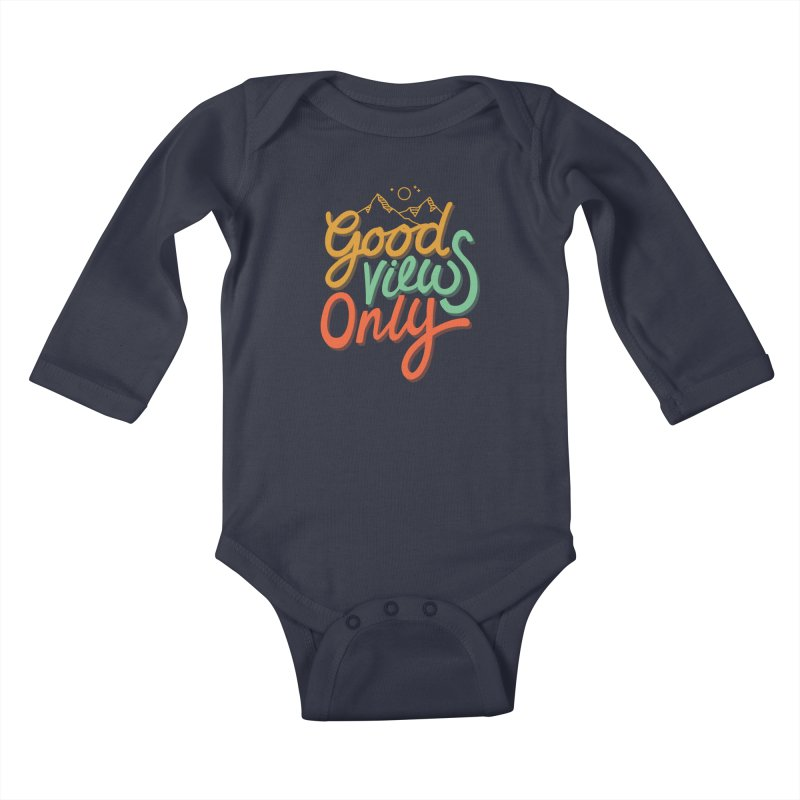 Good Views Only Kids Baby Longsleeve Bodysuit by cabinsupplyco's Artist Shop
