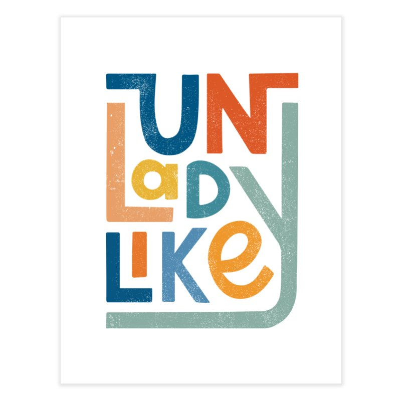 Unladylike Home Fine Art Print by cabinsupplyco's Artist Shop