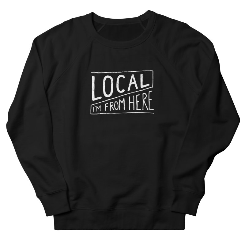 Local in Men's French Terry Sweatshirt Black by cabinsupplyco's Artist Shop
