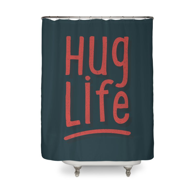 Hug Life Home Shower Curtain by cabinsupplyco's Artist Shop