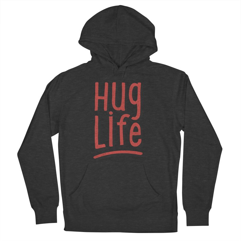 Hug Life Women's French Terry Pullover Hoody by cabinsupplyco's Artist Shop