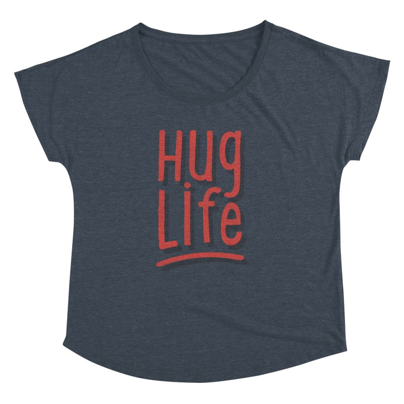 Hug Life Women's Dolman Scoop Neck by cabinsupplyco's Artist Shop