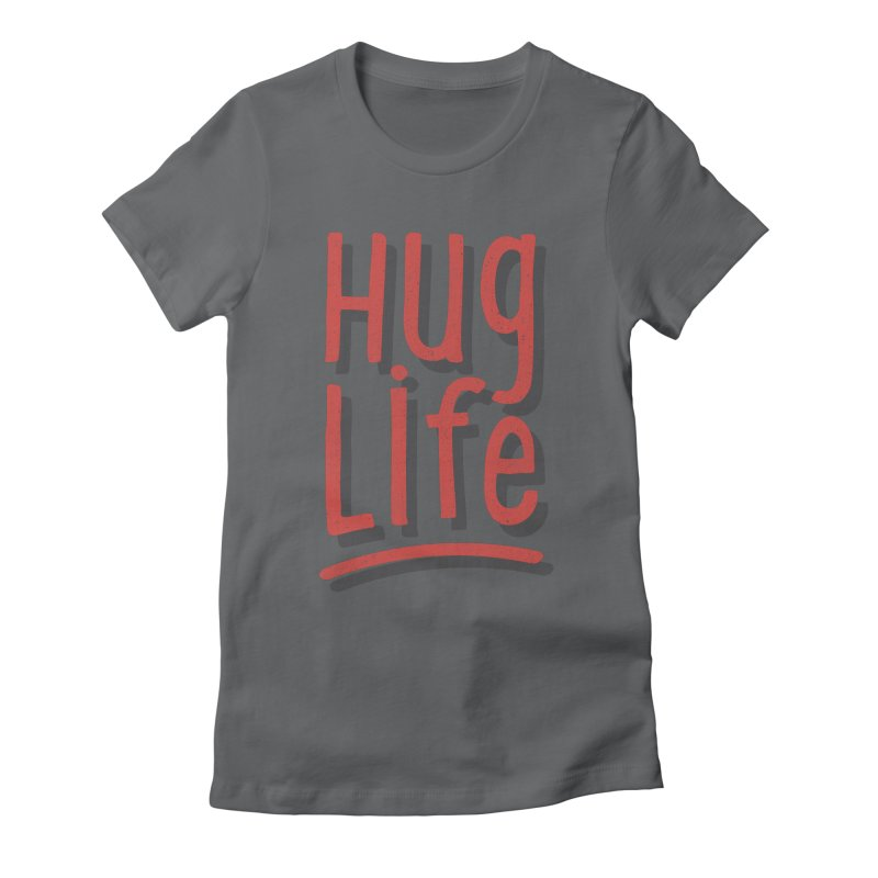 Hug Life Women's Fitted T-Shirt by cabinsupplyco's Artist Shop