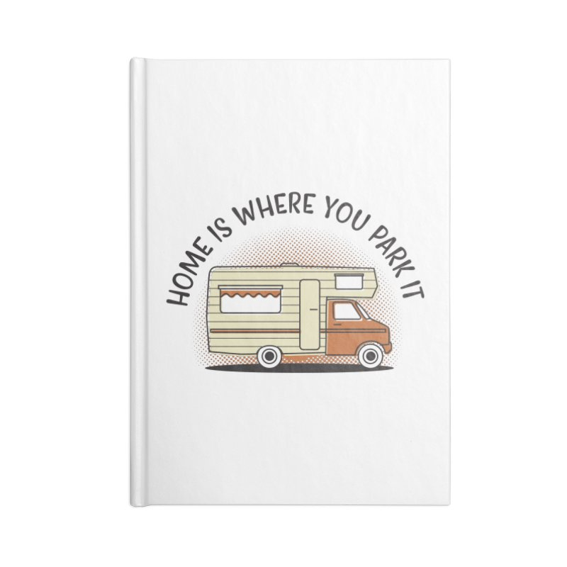 Home is Where You Park it Accessories Lined Journal Notebook by cabinsupplyco's Artist Shop