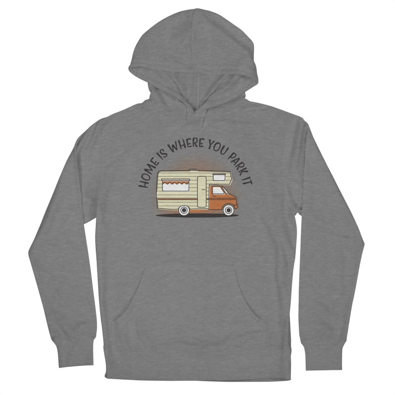 Home is Where You Park it Women's French Terry Pullover Hoody by cabinsupplyco's Artist Shop