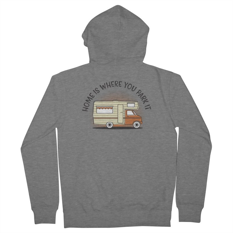 Home is Where You Park it Women's French Terry Zip-Up Hoody by cabinsupplyco's Artist Shop
