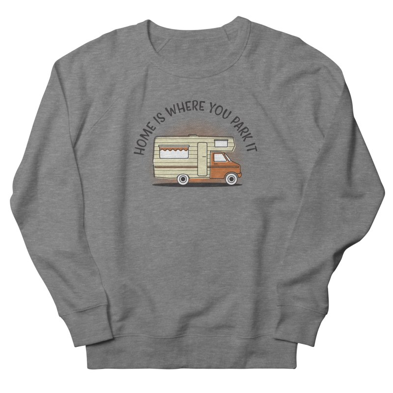 Home is Where You Park it Men's French Terry Sweatshirt by cabinsupplyco's Artist Shop