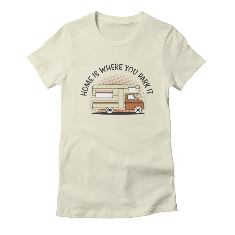 Home is Where You Park it Women's Fitted T-Shirt by cabinsupplyco's Artist Shop