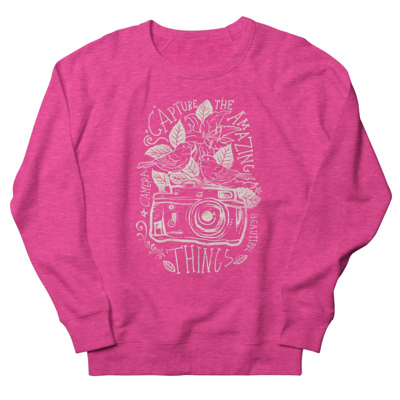 Capture the Amazing Things Women's Sweatshirt by cadzart's Artist Shop