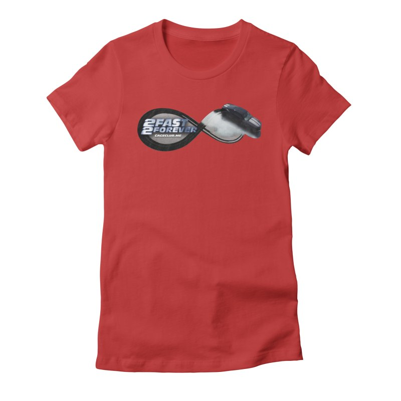 2 Fast 2 Forever: The Fast and the Furious Podcast Women's T-Shirt by The CageClub Podcast Network Shop