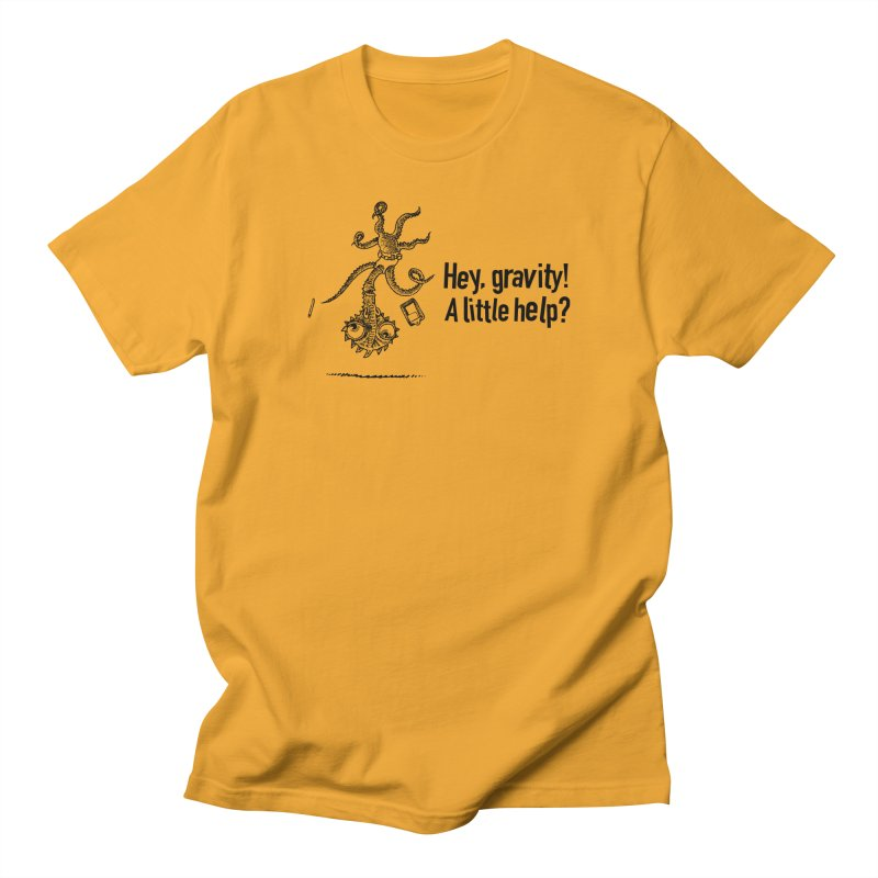 Hey, Gravity! Women's Unisex T-Shirt by Calamityware