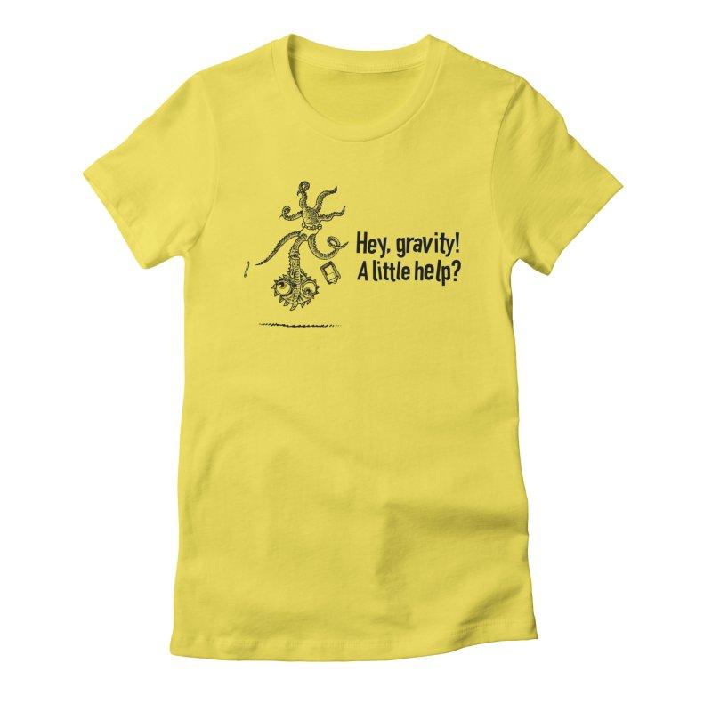 Hey, Gravity! Women's T-Shirt by Calamityware