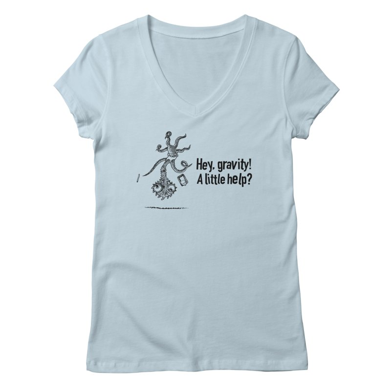 Hey, Gravity! Women's V-Neck by Calamityware