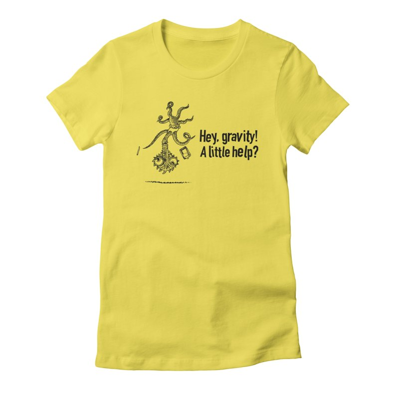 Hey, Gravity! Women's Fitted T-Shirt by Calamityware