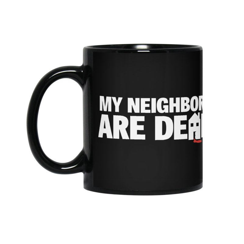 My Neighbors Are Dead Accessories Standard Mug by Campfire Media
