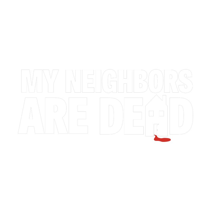 My Neighbors Are Dead by Campfire Media