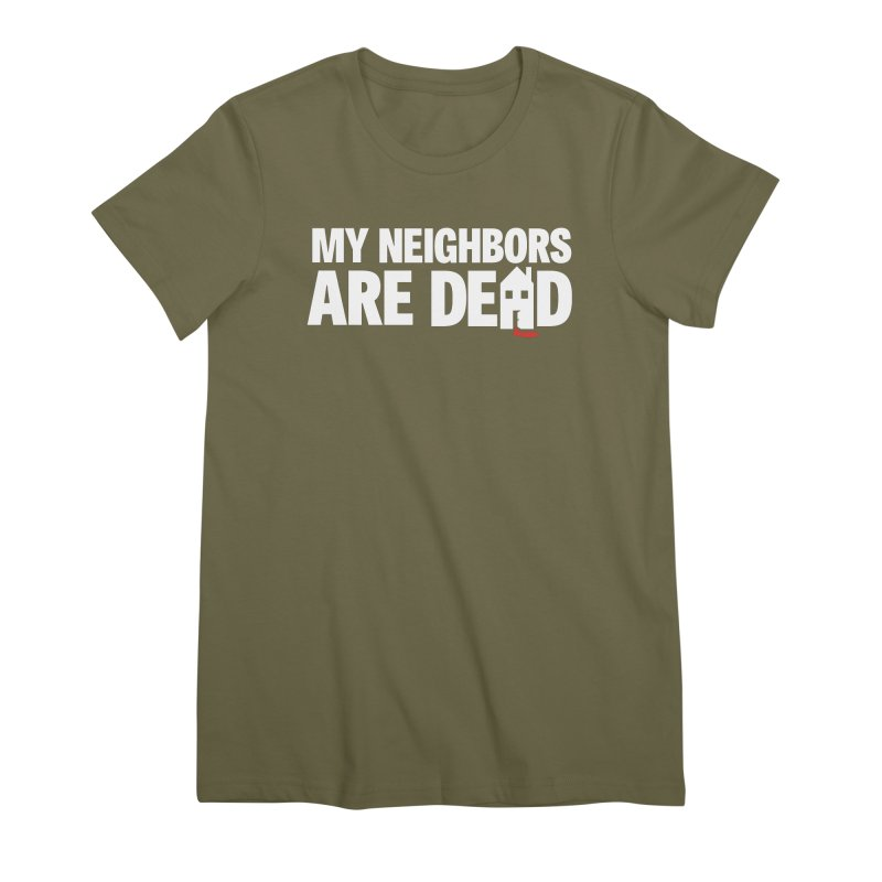 My Neighbors Are Dead Women's Premium T-Shirt by Campfire Media