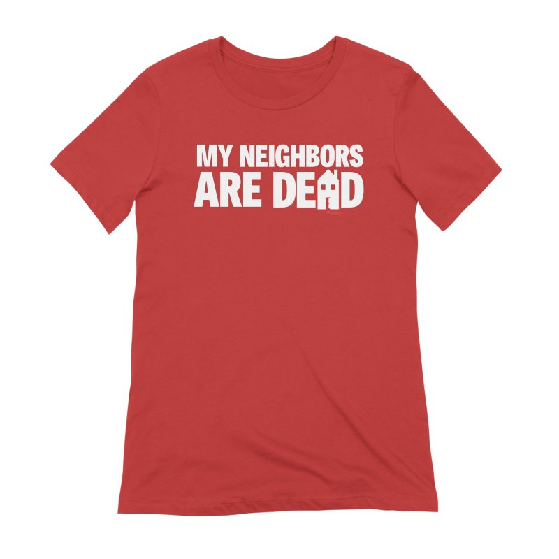 My Neighbors Are Dead Women's Extra Soft T-Shirt by Campfire Media