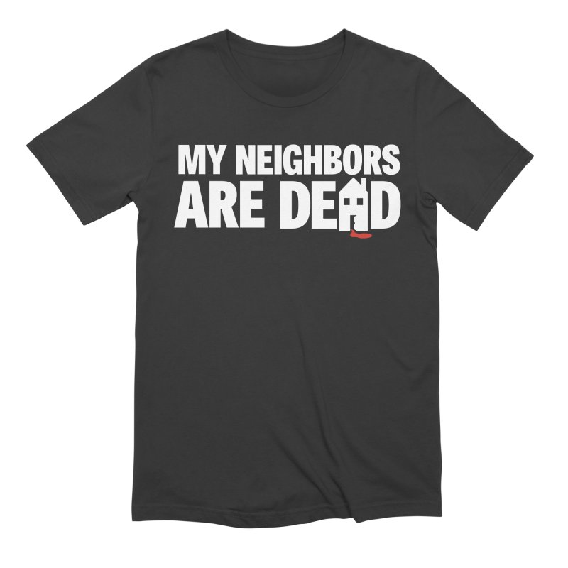 My Neighbors Are Dead Men's Extra Soft T-Shirt by Campfire Media