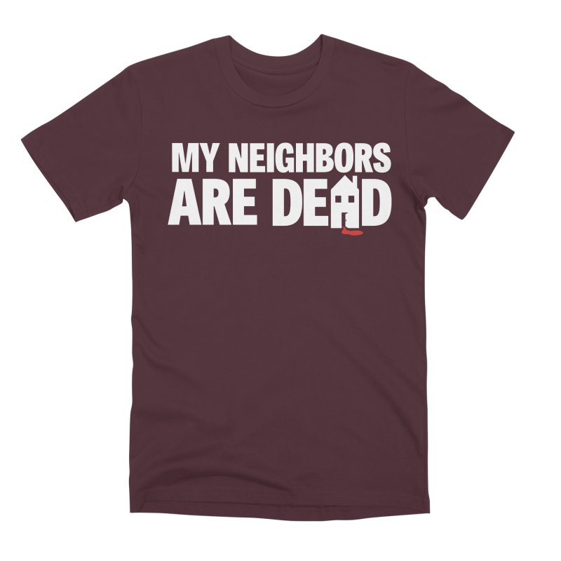 My Neighbors Are Dead Men's Premium T-Shirt by Campfire Media