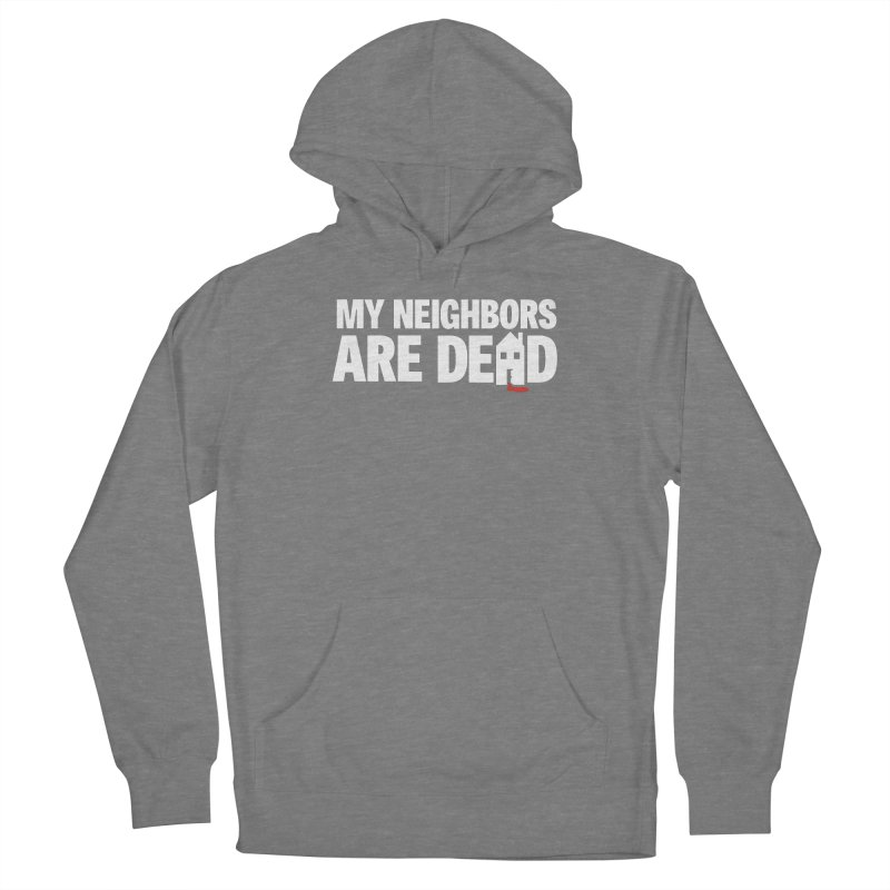 My Neighbors Are Dead Women's Pullover Hoody by Campfire Media