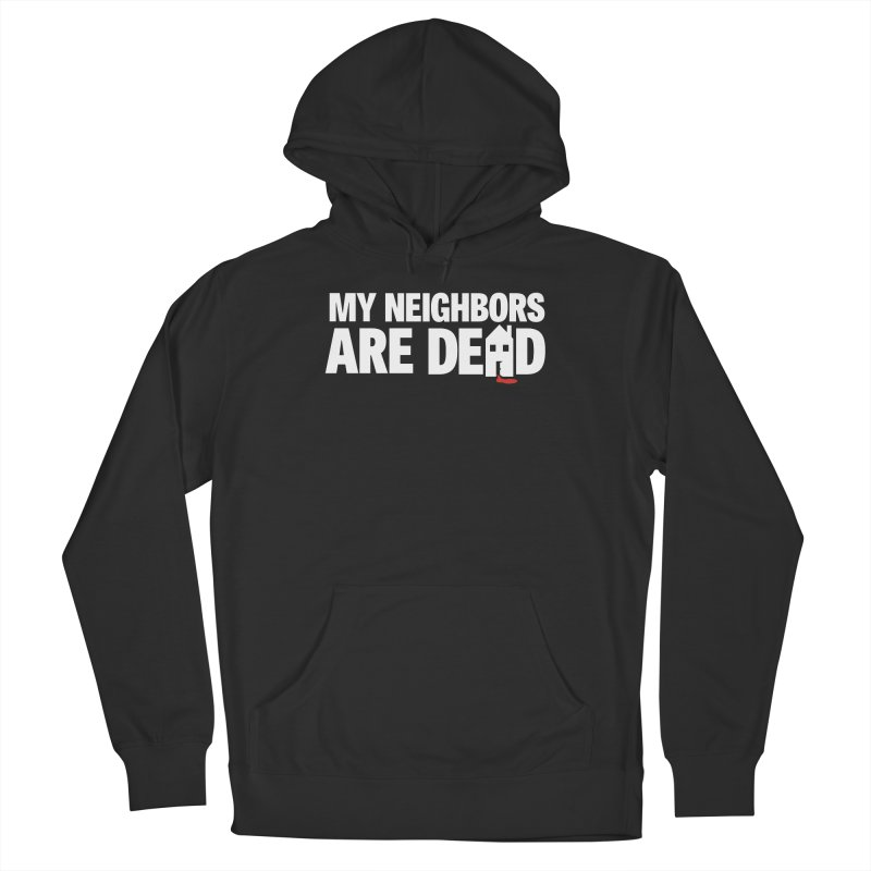 My Neighbors Are Dead Women's French Terry Pullover Hoody by Campfire Media