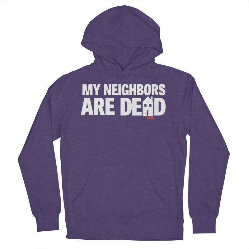 My Neighbors Are Dead Men's French Terry Pullover Hoody by Campfire Media