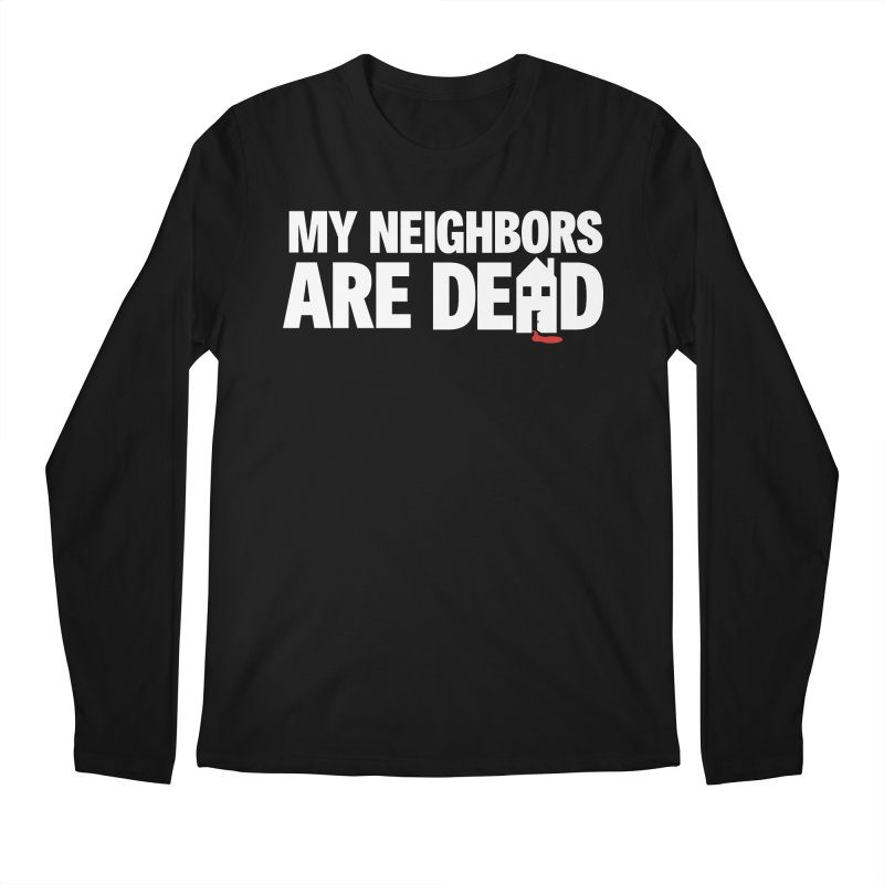 My Neighbors Are Dead Men's Regular Longsleeve T-Shirt by Campfire Media