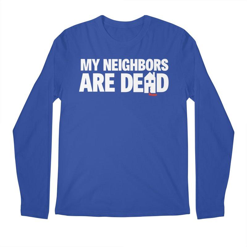 My Neighbors Are Dead Men's Regular Longsleeve T-Shirt by Campfire Media