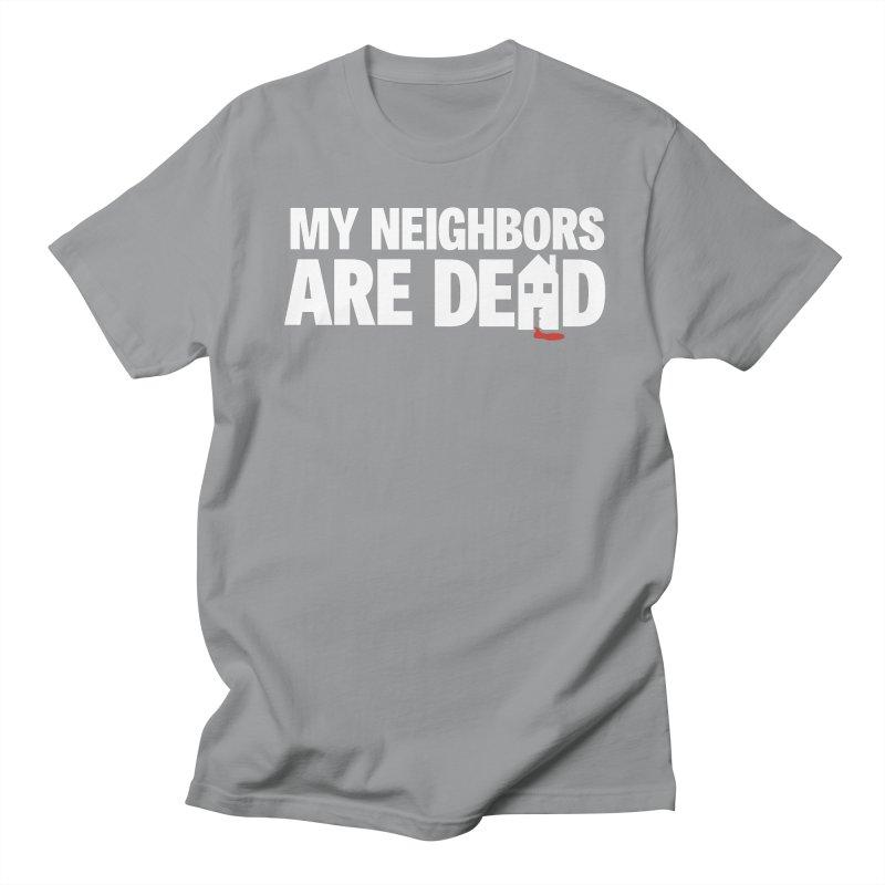 My Neighbors Are Dead Women's Regular Unisex T-Shirt by Campfire Media