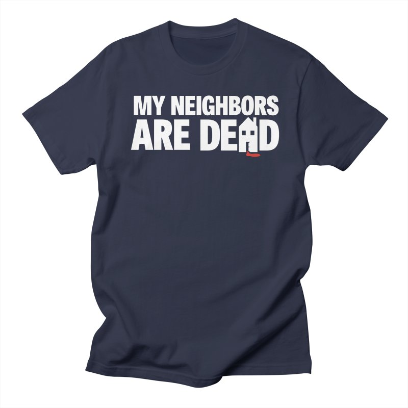 My Neighbors Are Dead Men's T-Shirt by Campfire Media