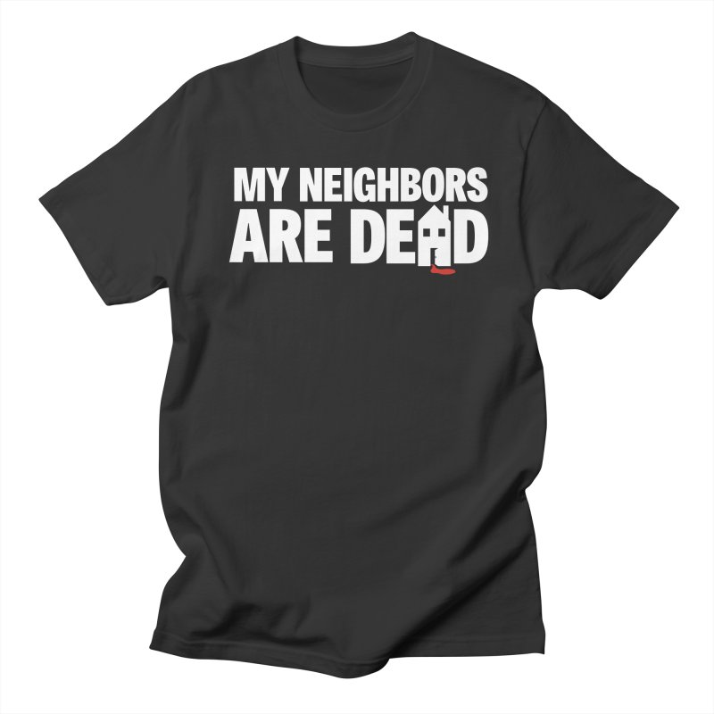 My Neighbors Are Dead Men's Regular T-Shirt by Campfire Media