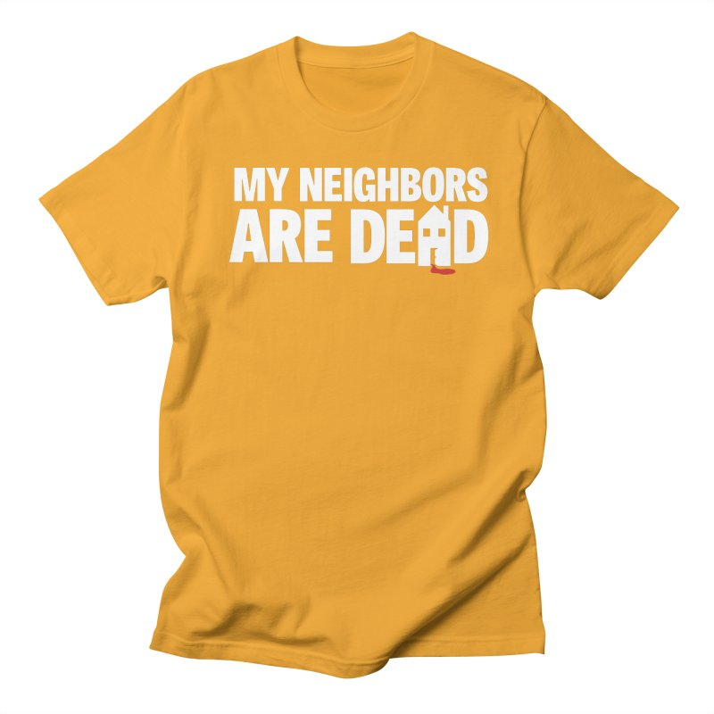 My Neighbors Are Dead Women's Regular Unisex T-Shirt by Campfire Media