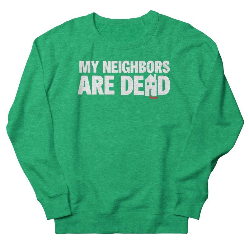 My Neighbors Are Dead Women's Sweatshirt by Campfire Media