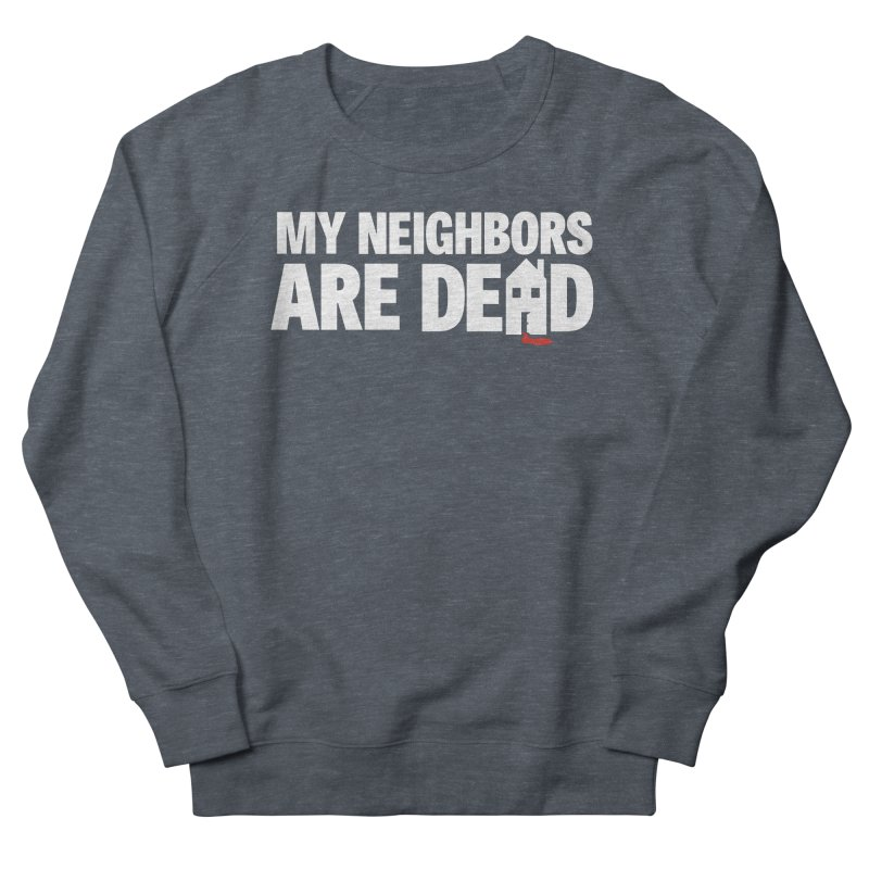 My Neighbors Are Dead Men's French Terry Sweatshirt by Campfire Media
