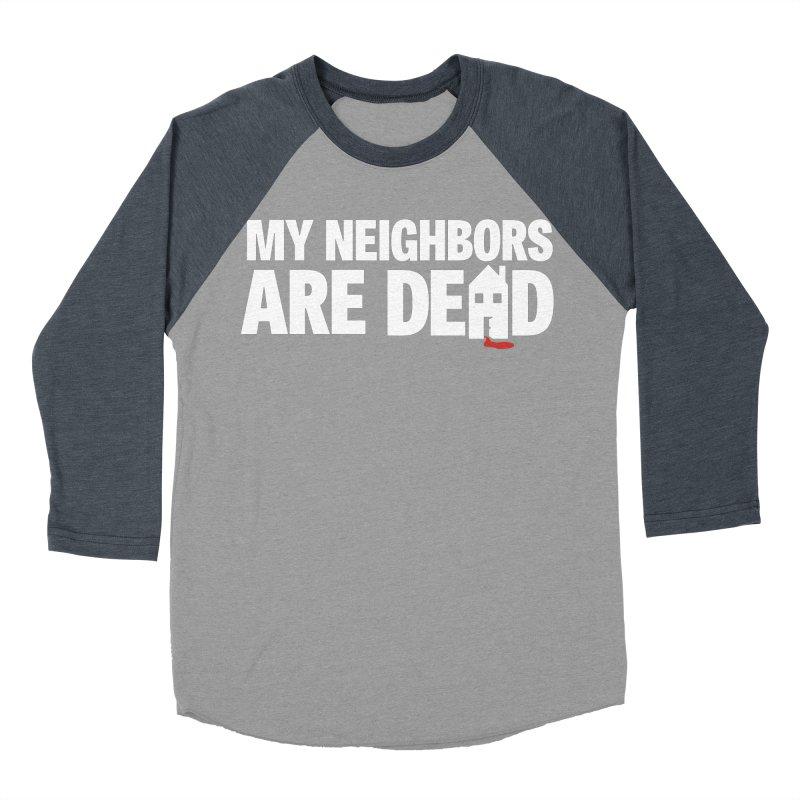 My Neighbors Are Dead Women's Baseball Triblend Longsleeve T-Shirt by Campfire Media