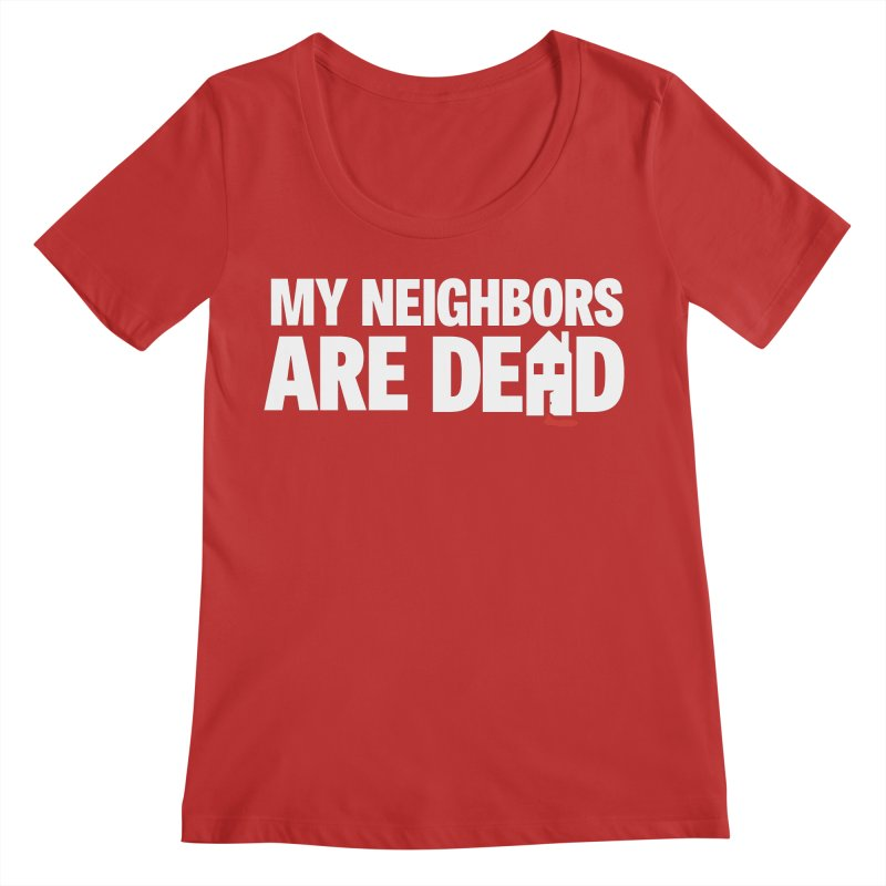 My Neighbors Are Dead Women's Regular Scoop Neck by Campfire Media
