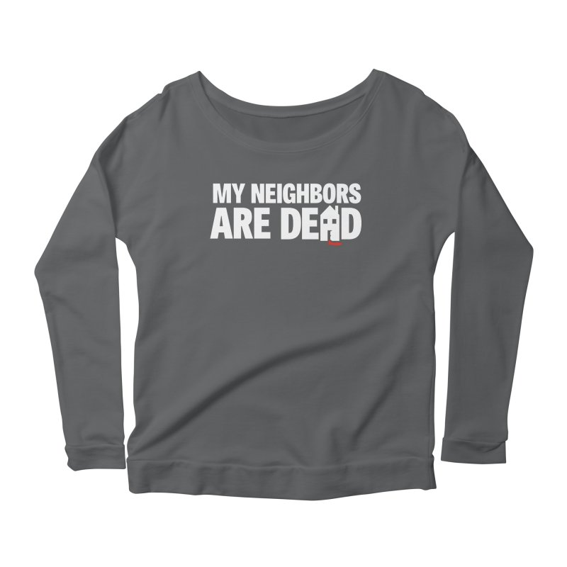 My Neighbors Are Dead Women's Longsleeve T-Shirt by Campfire Media