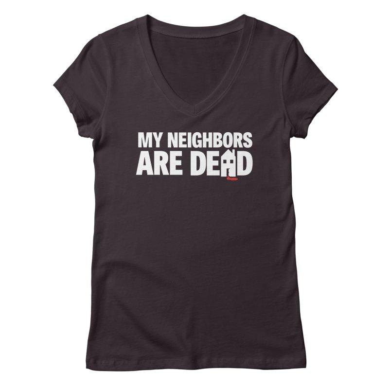 My Neighbors Are Dead Women's Regular V-Neck by Campfire Media