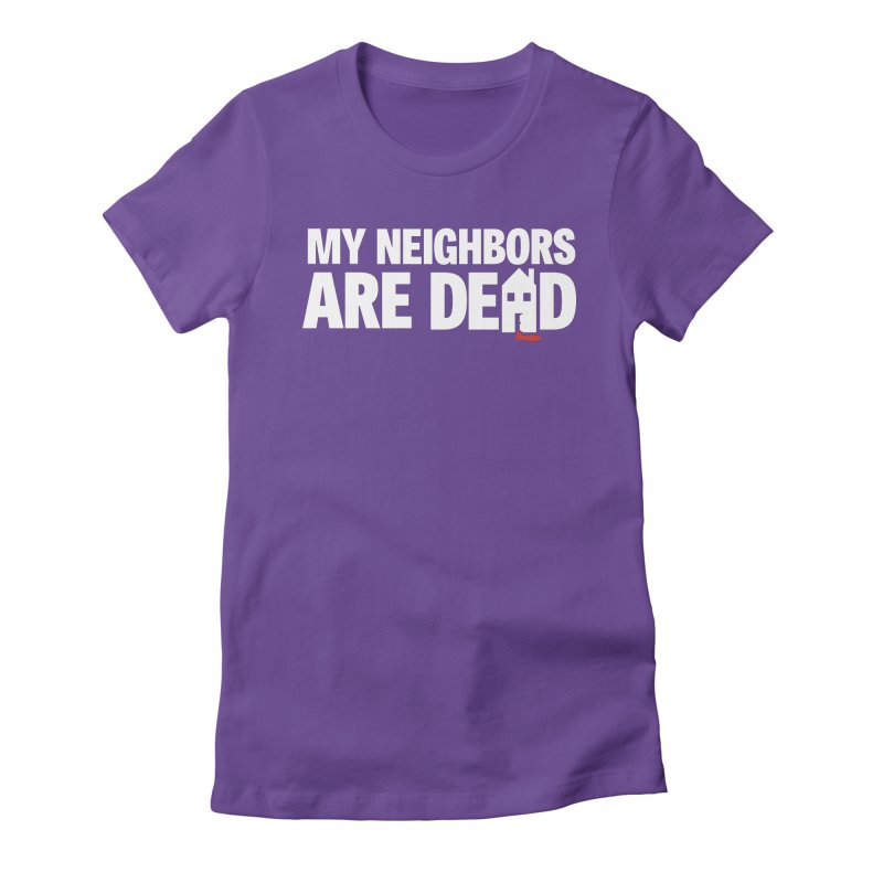 My Neighbors Are Dead Women's Fitted T-Shirt by Campfire Media