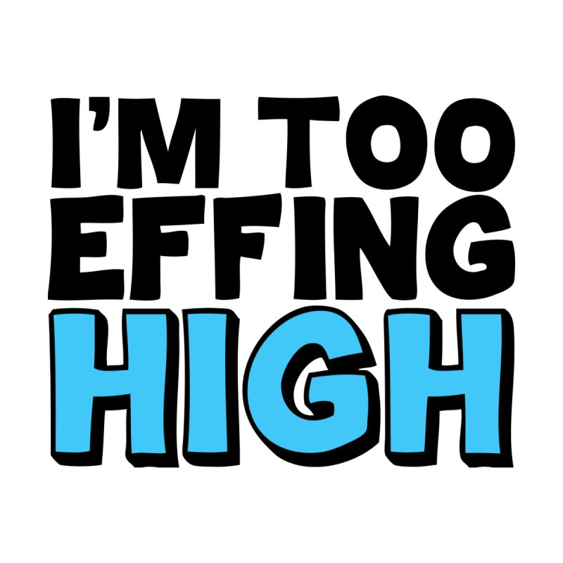 I'm Too Effing High Women's T-Shirt by Campfire Media
