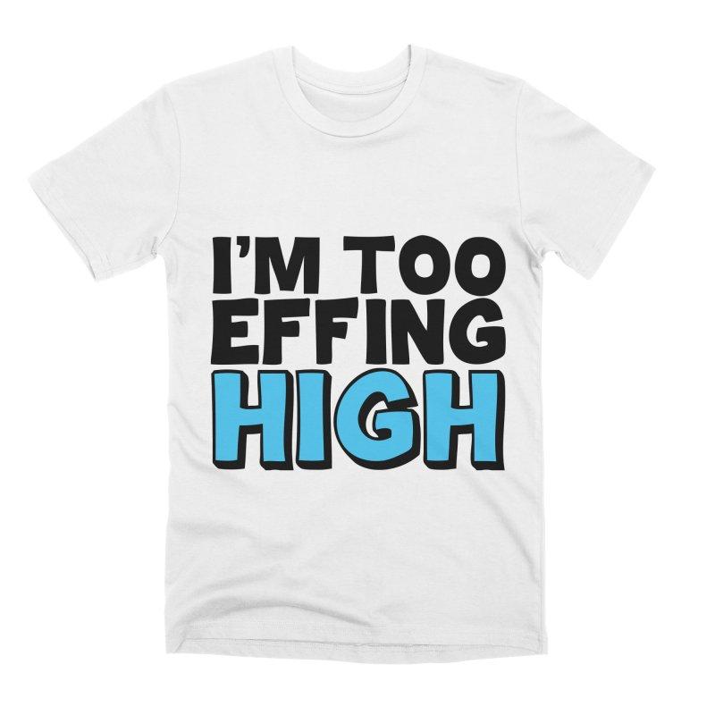 I'm Too Effing High Men's Premium T-Shirt by Campfire Media