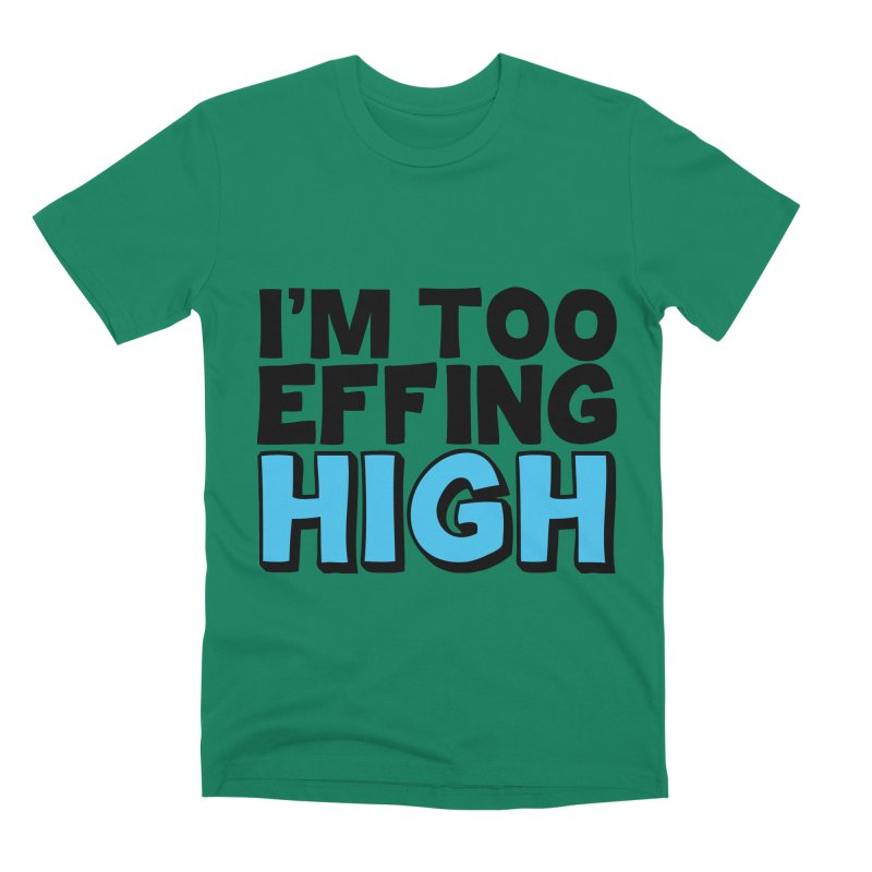 I'm Too Effing High Men's T-Shirt by Campfire Media